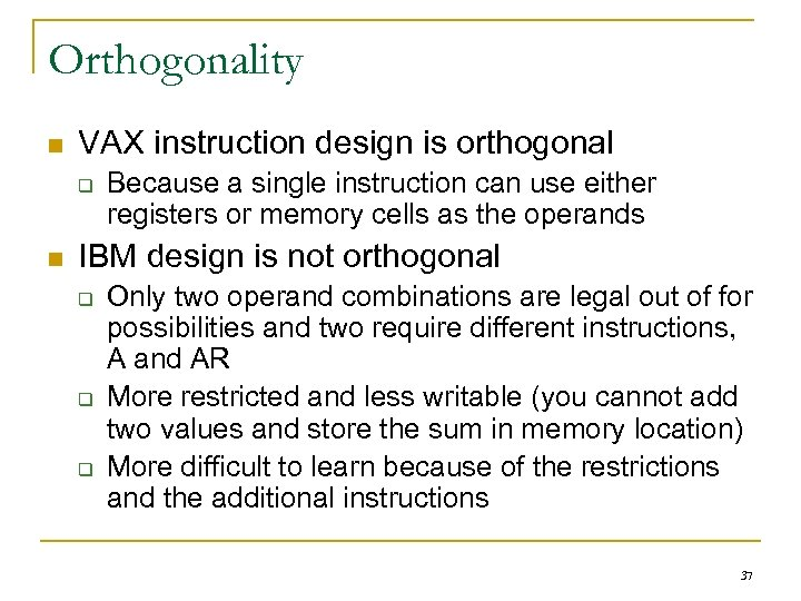 Orthogonality n VAX instruction design is orthogonal q n Because a single instruction can