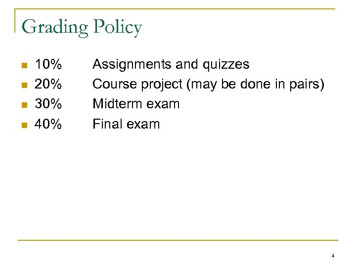 Grading Policy n n 10% 20% 30% 40% Assignments and quizzes Course project (may