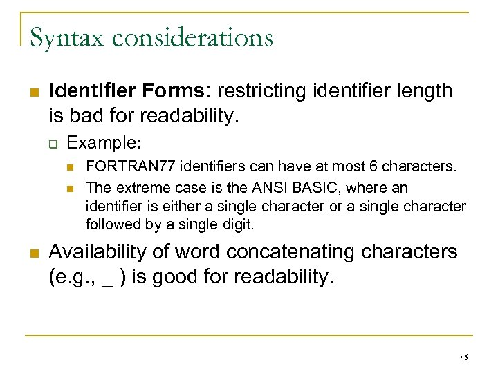 Syntax considerations n Identifier Forms: restricting identifier length is bad for readability. q Example: