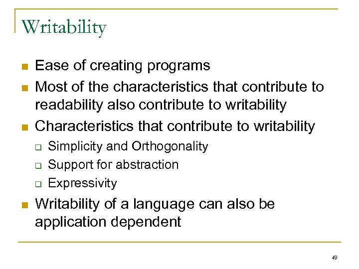 Writability n n n Ease of creating programs Most of the characteristics that contribute