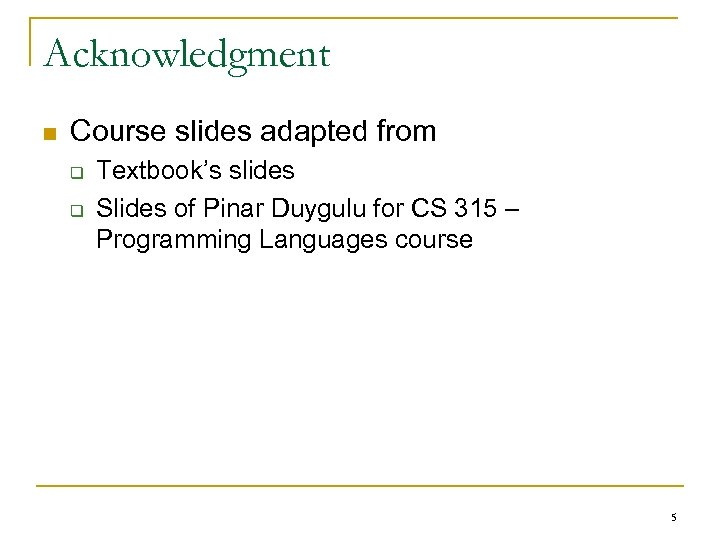 Acknowledgment n Course slides adapted from q q Textbook's slides Slides of Pinar Duygulu
