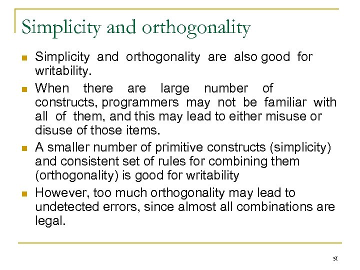 Simplicity and orthogonality n n Simplicity and orthogonality are also good for writability. When
