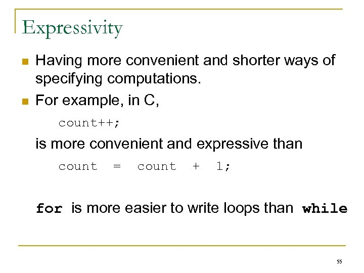 Expressivity n n Having more convenient and shorter ways of specifying computations. For example,