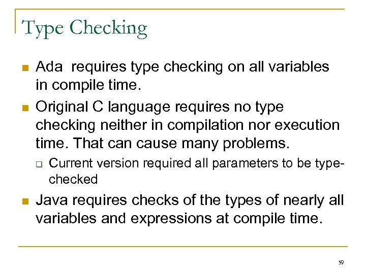 Type Checking n n Ada requires type checking on all variables in compile time.