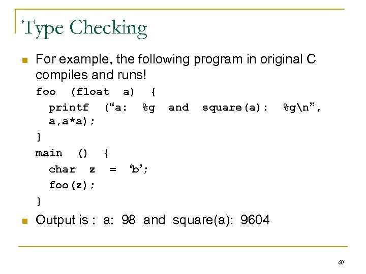 Type Checking n For example, the following program in original C compiles and runs!