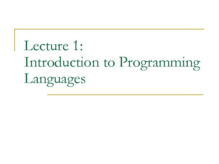 Lecture 1: Introduction to Programming Languages
