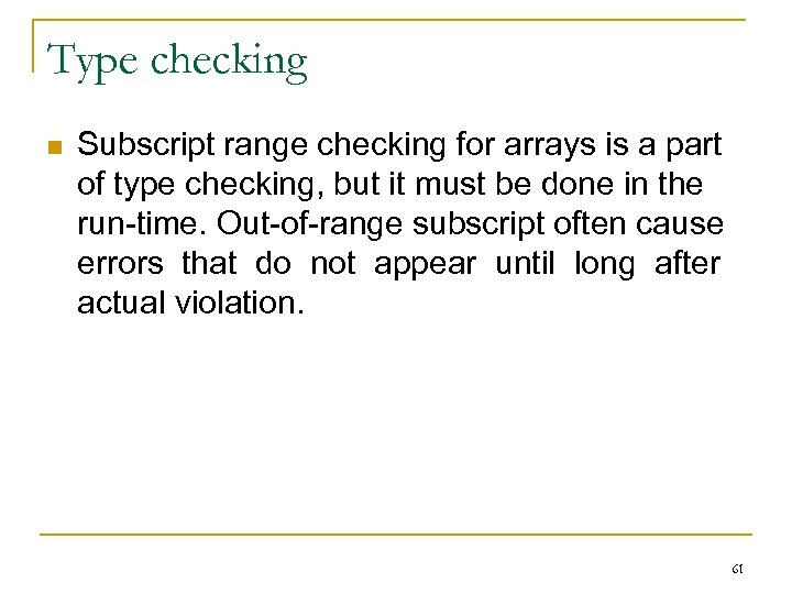 Type checking n Subscript range checking for arrays is a part of type checking,