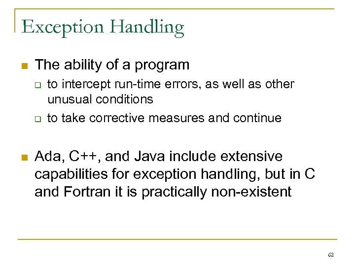 Exception Handling n The ability of a program q q n to intercept run-time