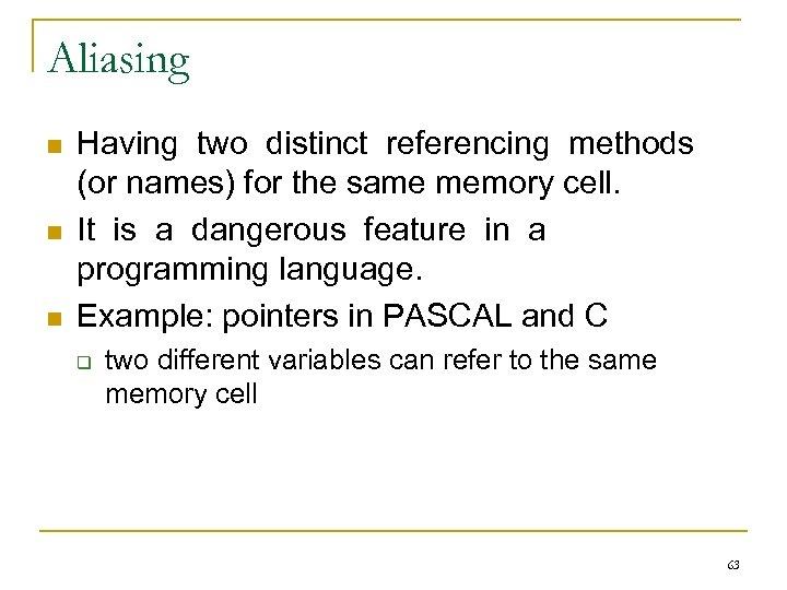 Aliasing n n n Having two distinct referencing methods (or names) for the same