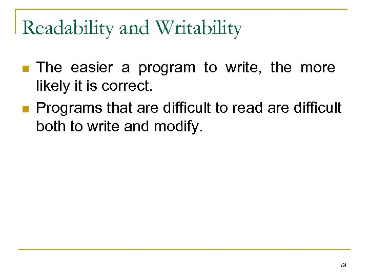 Readability and Writability n n The easier a program to write, the more likely
