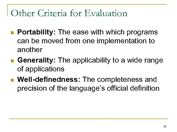 Other Criteria for Evaluation n Portability: The ease with which programs can be moved