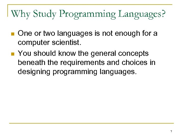 Why Study Programming Languages? n n One or two languages is not enough for