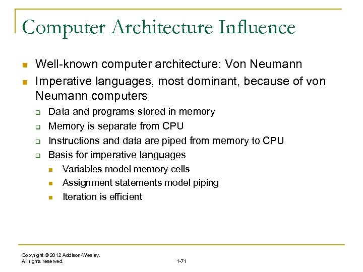 Computer Architecture Influence n n Well-known computer architecture: Von Neumann Imperative languages, most dominant,
