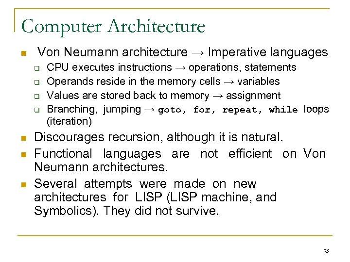 Computer Architecture n Von Neumann architecture → Imperative languages q q n n n