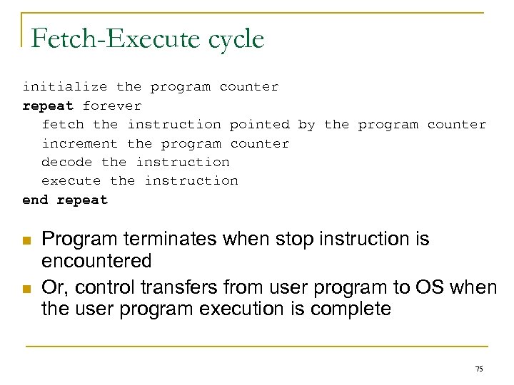 Fetch-Execute cycle initialize the program counter repeat forever fetch the instruction pointed by the