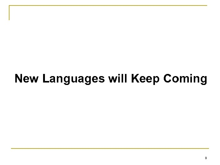 New Languages will Keep Coming 8