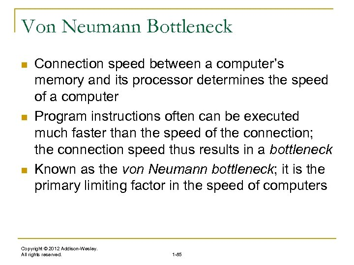 Von Neumann Bottleneck n n n Connection speed between a computer's memory and its