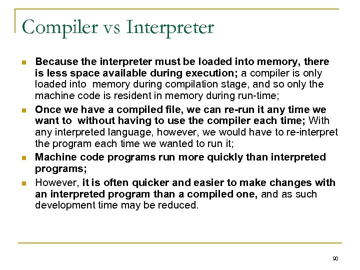 Compiler vs Interpreter n n Because the interpreter must be loaded into memory, there