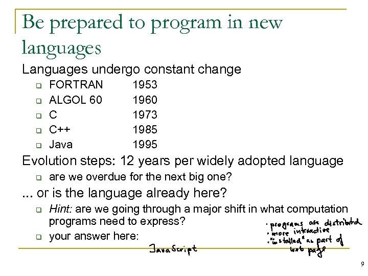 Be prepared to program in new languages Languages undergo constant change q q q