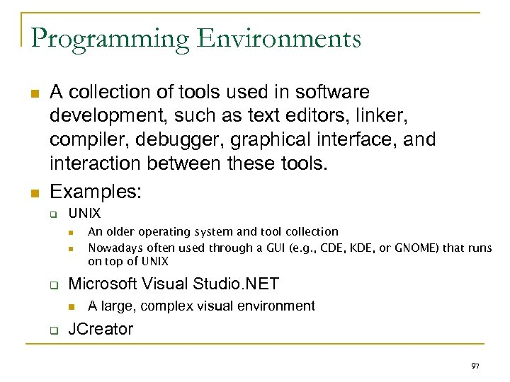 Programming Environments n n A collection of tools used in software development, such as