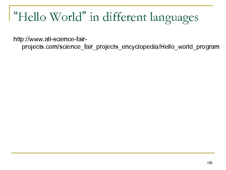 """""""Hello World"""" in different languages http: //www. all-science-fairprojects. com/science_fair_projects_encyclopedia/Hello_world_program 100"""