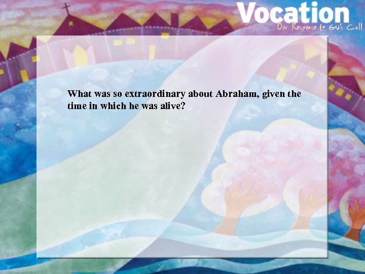 What was so extraordinary about Abraham, given the time in which he was alive?