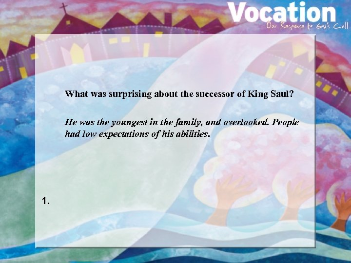 What was surprising about the successor of King Saul? He was the youngest in