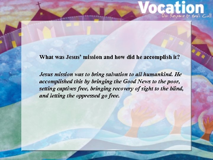 What was Jesus' mission and how did he accomplish it? Jesus mission was to