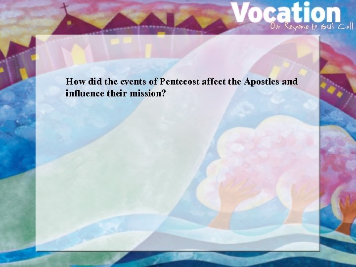 How did the events of Pentecost affect the Apostles and influence their mission?