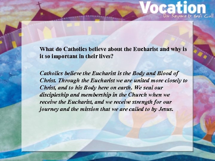 What do Catholics believe about the Eucharist and why is it so important in
