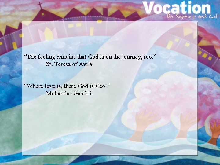 """""""The feeling remains that God is on the journey, too. """" St. Teresa of"""