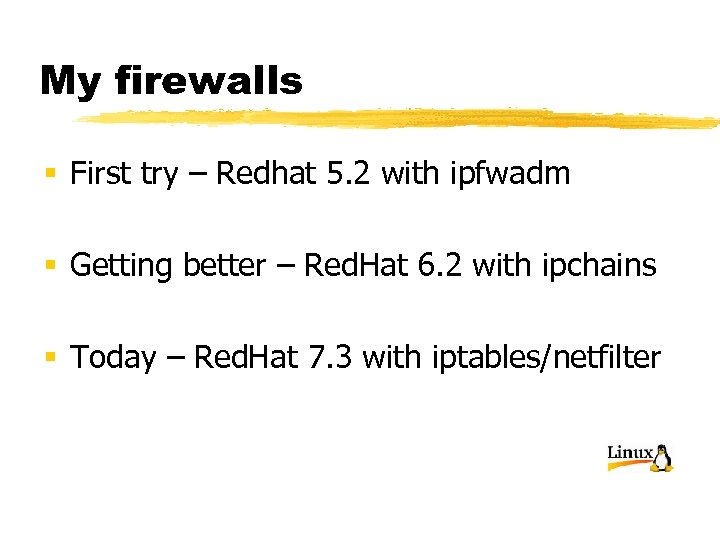 My firewalls § First try – Redhat 5. 2 with ipfwadm § Getting better