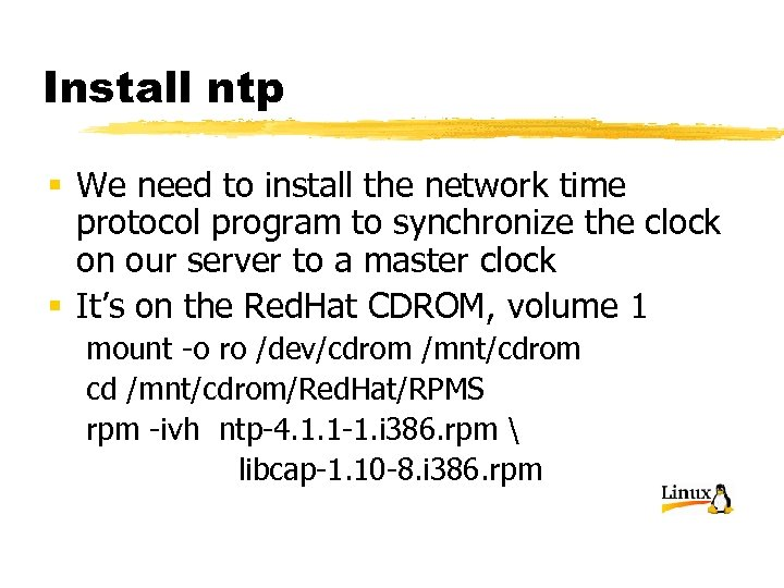Install ntp § We need to install the network time protocol program to synchronize