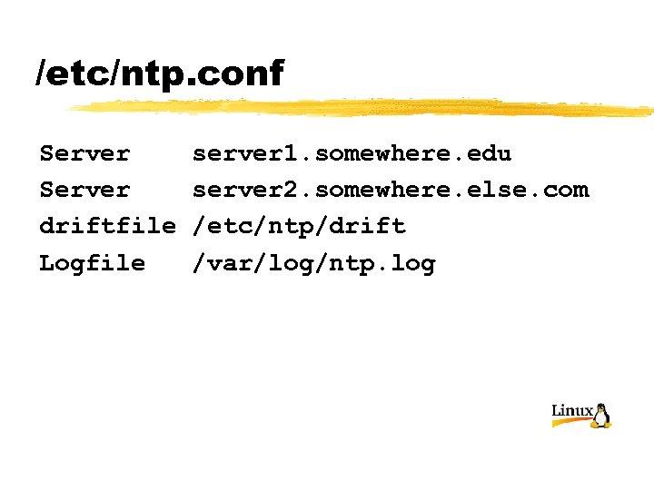 /etc/ntp. conf Server driftfile Logfile server 1. somewhere. edu server 2. somewhere. else. com