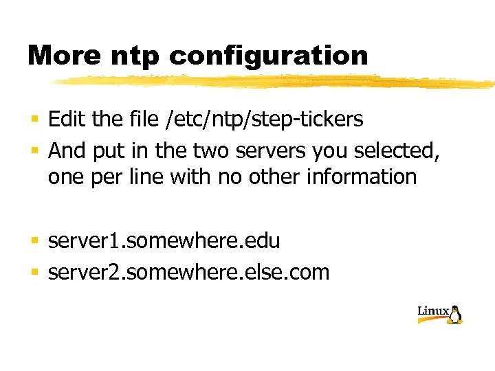 More ntp configuration § Edit the file /etc/ntp/step-tickers § And put in the two