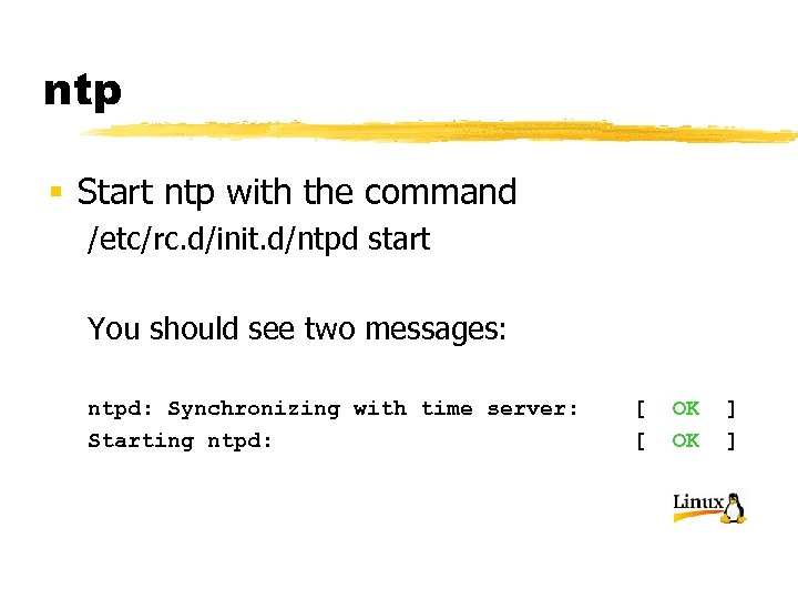 ntp § Start ntp with the command /etc/rc. d/init. d/ntpd start You should see