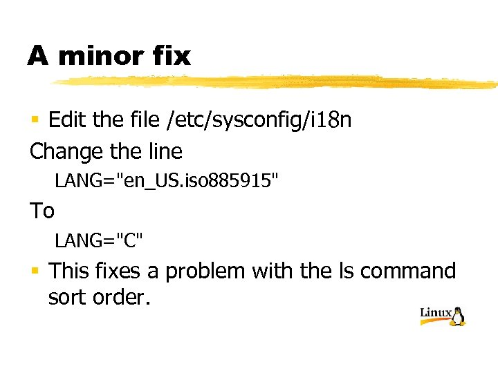 A minor fix § Edit the file /etc/sysconfig/i 18 n Change the line LANG=