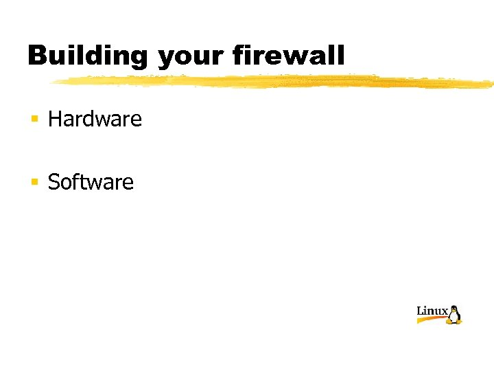 Building your firewall § Hardware § Software