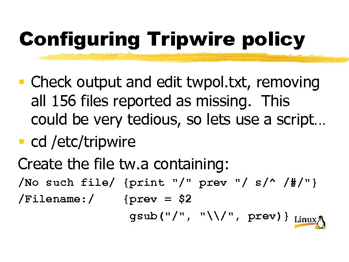 Configuring Tripwire policy § Check output and edit twpol. txt, removing all 156 files