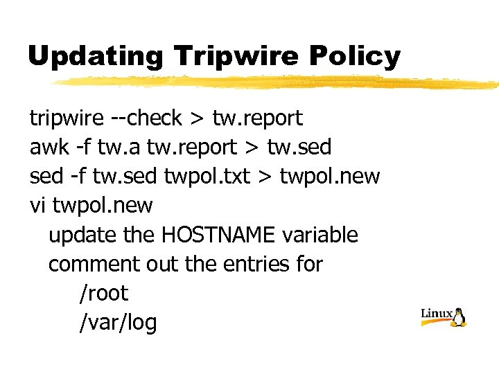 Updating Tripwire Policy tripwire --check > tw. report awk -f tw. a tw. report