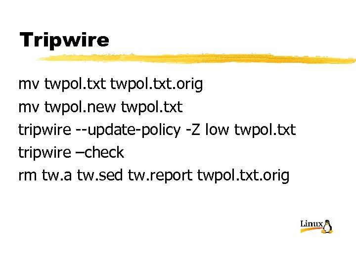 Tripwire mv twpol. txt. orig mv twpol. new twpol. txt tripwire --update-policy -Z low