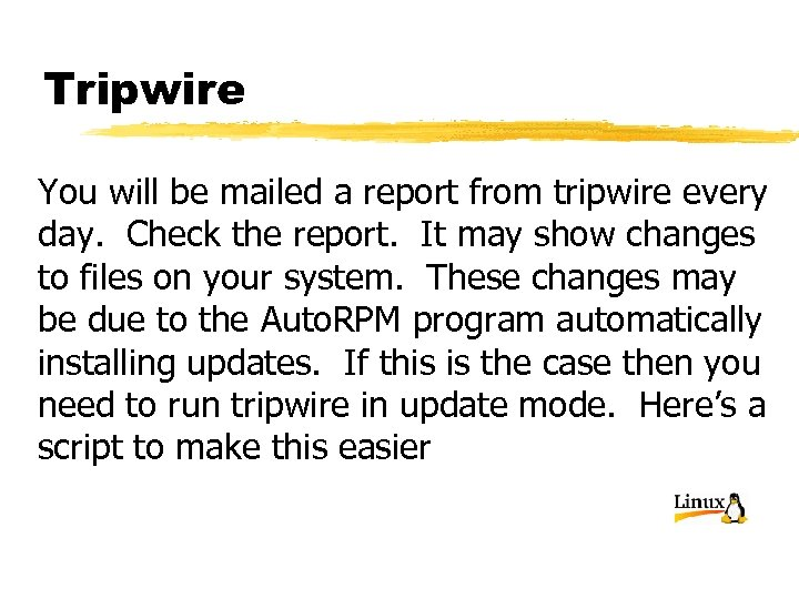 Tripwire You will be mailed a report from tripwire every day. Check the report.
