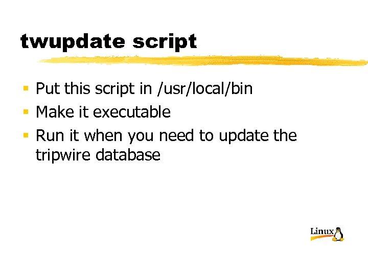 twupdate script § Put this script in /usr/local/bin § Make it executable § Run