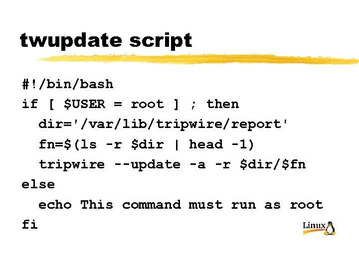 twupdate script #!/bin/bash if [ $USER = root ] ; then dir='/var/lib/tripwire/report' fn=$(ls -r