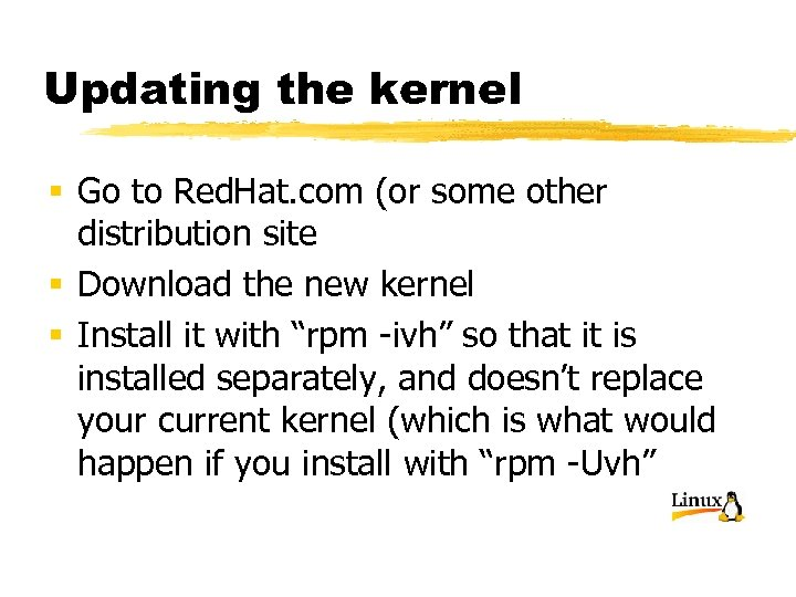 Updating the kernel § Go to Red. Hat. com (or some other distribution site