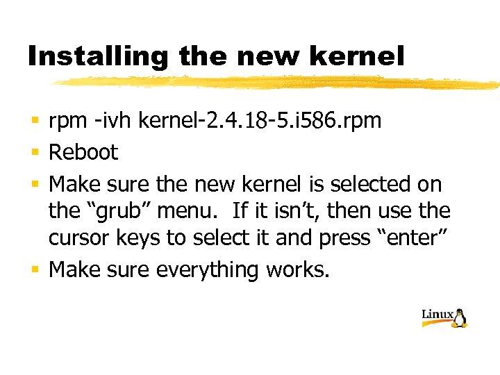 Installing the new kernel § rpm -ivh kernel-2. 4. 18 -5. i 586. rpm