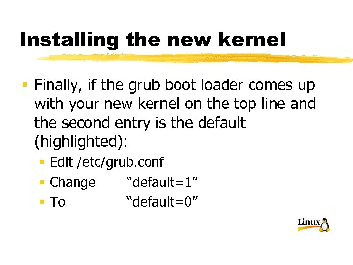 Installing the new kernel § Finally, if the grub boot loader comes up with