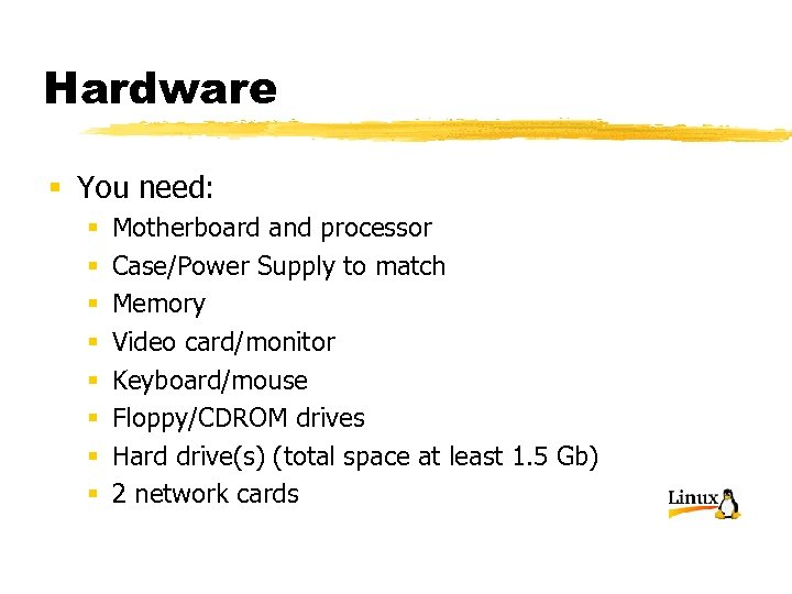 Hardware § You need: § § § § Motherboard and processor Case/Power Supply to