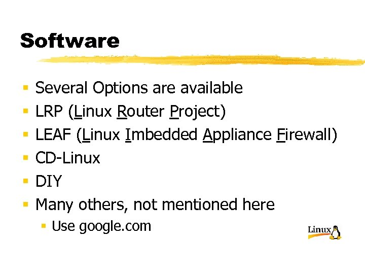 Software § § § Several Options are available LRP (Linux Router Project) LEAF (Linux