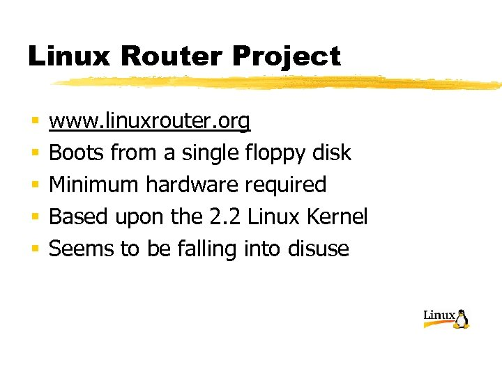 Linux Router Project § § § www. linuxrouter. org Boots from a single floppy